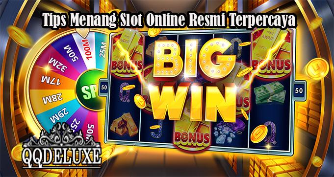 Tips Menang Slot Online Resmi Terpercaya