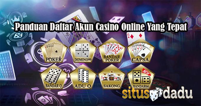 Panduan Daftar Akun Casino Online Yang Tepat