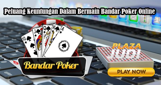 Peluang Keuntungan Dalam Bermain Bandar Poker Online