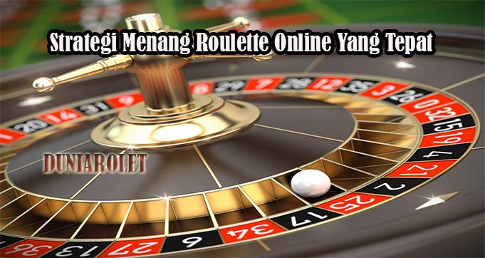 Strategi Menang Roulette Online Yang Tepat