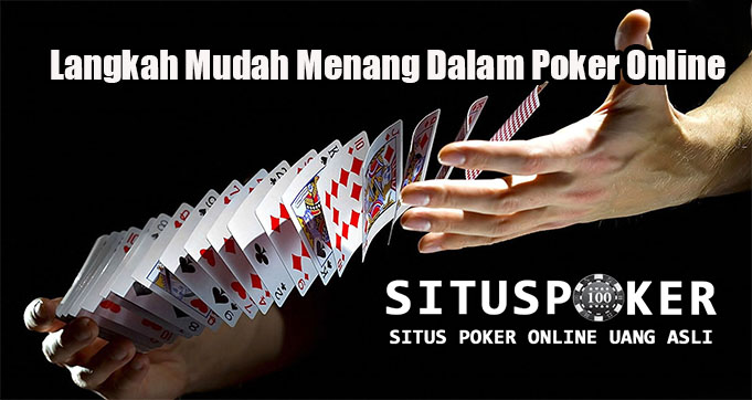 Langkah Mudah Menang Dalam Poker Online