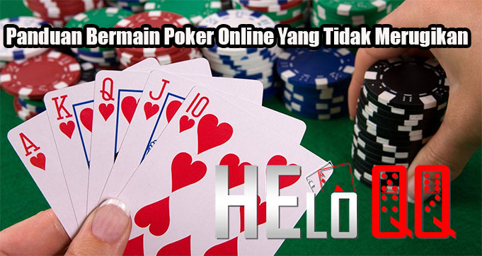 Panduan Bermain Poker Online Yang Tidak Merugikan
